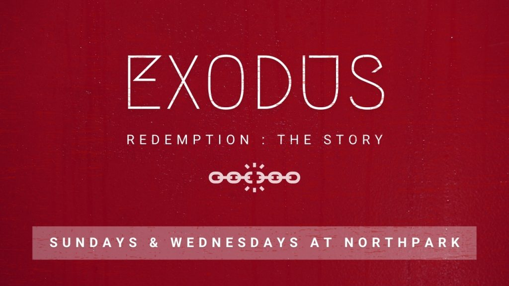 EXODUS Redemption: The Story   Sundays and Wednesdays at Northpark